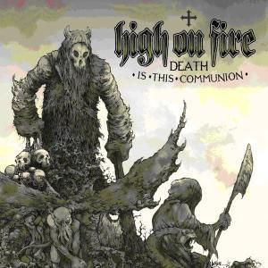 Death Is This Communion, High On Fire