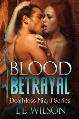 Deathless Night Series: Blood Betrayal (Deathless Night Series, #4), L.E. Wilson