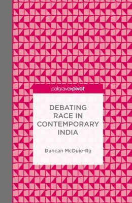 Debating Race in Contemporary India, Duncan McDuie-Ra