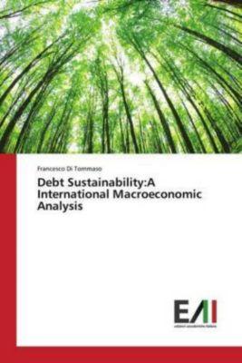 Debt Sustainability:A International Macroeconomic Analysis, Francesco Di Tommaso