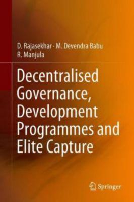 Decentralised Governance, Development Programmes and Elite Capture, D. Rajasekhar, M. Devendra Babu, R. Manjula