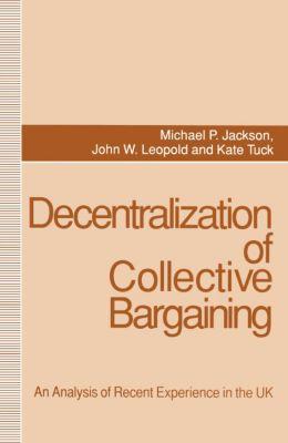 Decentralization of Collective Bargaining, S M Riad Shams, John W. Leopold, Kate Tuck, Michael P. Jackson