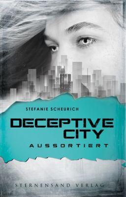 Deceptive City: Deceptive City (Band 1): Aussortiert, Stefanie Scheurich