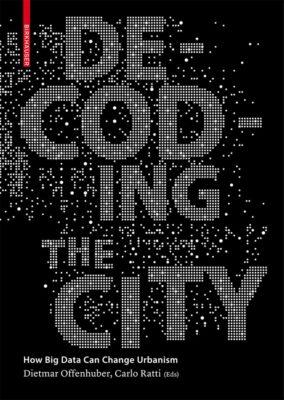 Decoding the City, Dietmar Offenhuber, Carlo Ratti