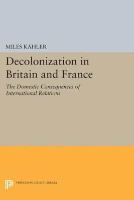 Decolonization in Britain and France, Miles Kahler