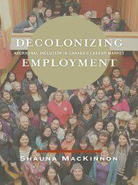 Decolonizing Employment, Shauna MacKinnon