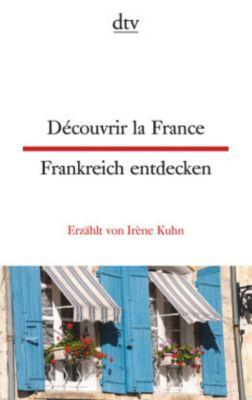 Découvrir la France / Frankreich entdecken - Irène Kuhn |