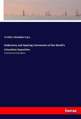 Dedicatory and Opening Ceremonies of the World's Columbian Exposition, Worlds Columbian Expo.