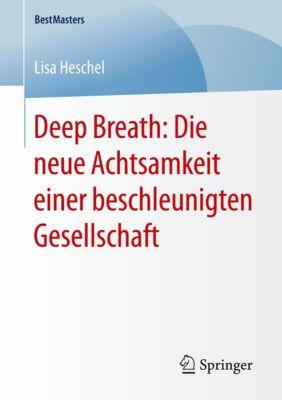 Deep Breath: Die neue Achtsamkeit einer beschleunigten Gesellschaft, Lisa Heschel
