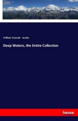 Deep Waters, the Entire Collection, William Wymark Jacobs