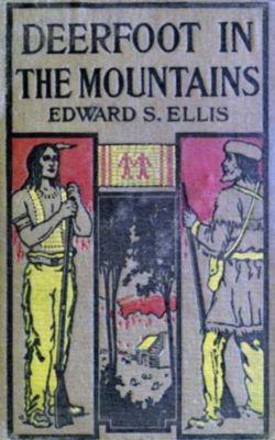 Deerfoot in The Mountains, Edward Sylvester Ellis