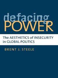 Defacing Power, Brent J Steele