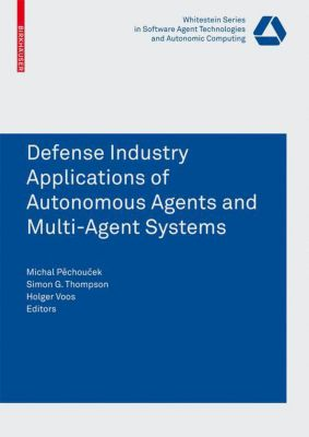 Defense Industry Applications of Autonomous Agents and Multi-Agent Systems