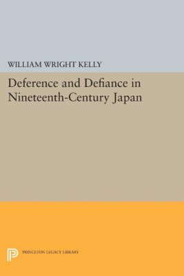Deference and Defiance in Nineteenth-Century Japan, William Wright Kelly