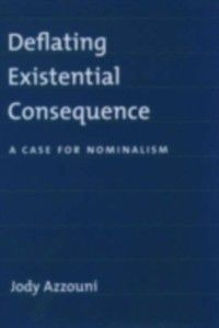Deflating Existential Consequence: A Case for Nominalism, Jody Azzouni