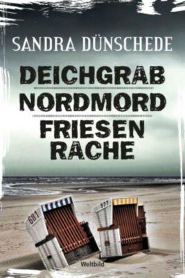 Deichgrab / Nordmord / Friesenrache, Sandra Dünschede