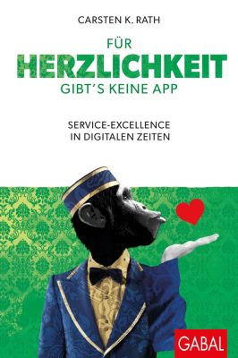 Dein Business: Für Herzlichkeit gibt's keine App, Carsten K. Rath