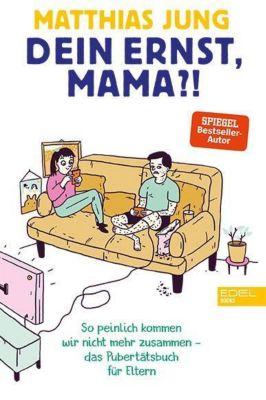 Dein Ernst, Mama? - Matthias Jung |