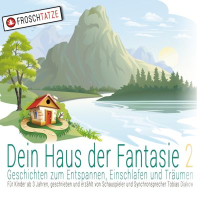 Dein Haus der Fantasie: Dein Haus der Fantasie 2 - Geschichten zum Entspannen, Einschlafen und Träumen, Tobias Diakow