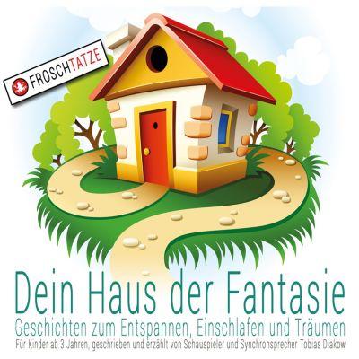 Dein Haus der Fantasie: Dein Haus der Fantasie - Geschichten zum Entspannen, Einschlafen und Träumen, Tobias Diakow