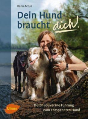 Dein Hund braucht dich!, Karin Actun