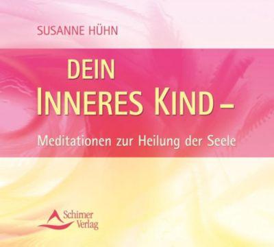 Dein inneres Kind - Meditationen zur Heilung der Seele, 1 Audio-CD, Susanne Hühn
