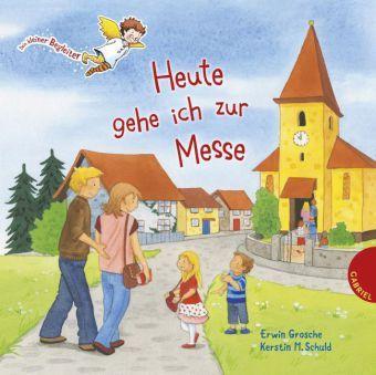 Dein kleiner Begleiter: Heute gehe ich zur Messe, Erwin Grosche
