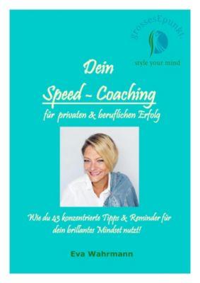 Dein Speed-Coaching f¿r privaten und beruflichen Erfolg, Eva Wahrmann