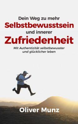 Dein Weg zu mehr Selbstbewusstsein und innerer Zufriedenheit, Oliver Munz