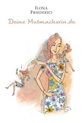Deine Mutmacherin.de - Ilona Friederici pdf epub