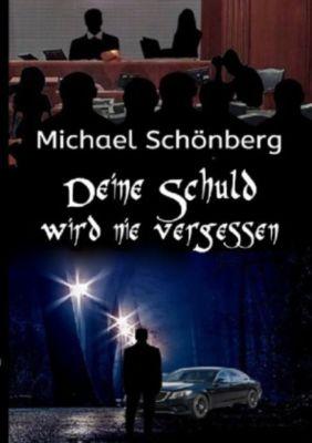 Deine Schuld wird nie vergessen - Michael Schönberg |