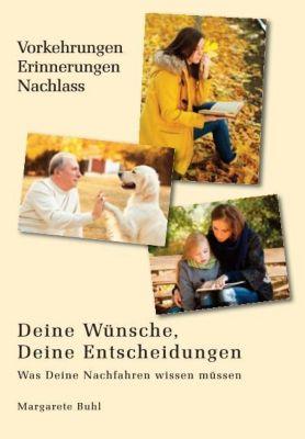 Deine Wünsche, Deine Entscheidungen - Was Deine Nachkommen wissen müssen - Margarete Buhl pdf epub
