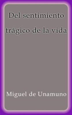 Del sentimiento trágico de la vida, Miguel De Unamuno