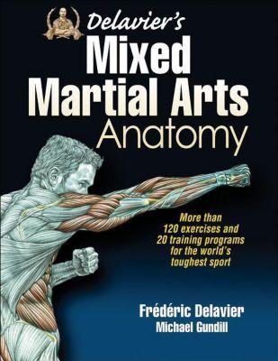 Delavier's Mixed Martial Arts Anatomy, Frederic Delavier, Michael Gundill
