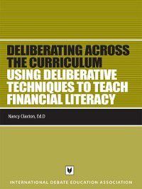 Deliberating Across the Curriculum: Using Deliberative Techniques to Teach Financial Literacy, Nancy Claxton