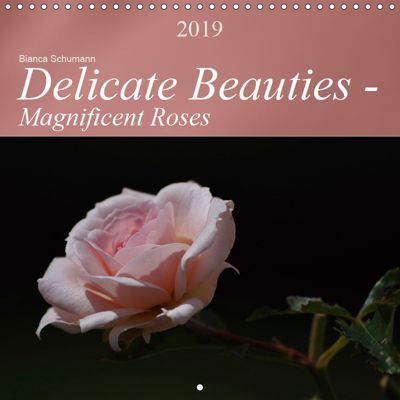Delicate Beauties - Magnificent Roses (Wall Calendar 2019 300 × 300 mm Square), Bianca Schumann