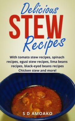 Delicious Stew Recipes, S D Amokako