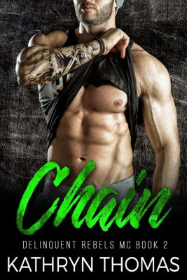 Delinquent Rebels MC: Chain: A Bad Boy Motorcycle Club Romance (Delinquent Rebels MC, #2), Kathryn Thomas