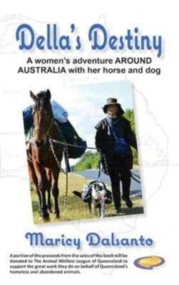 Della's Destiny - A Women's Adventure Around Australia with Her Horse and Dog, Maricy Dalsanto