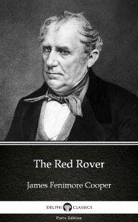 Delphi Parts Edition (James Fenimore Cooper): Red Rover by James Fenimore Cooper - Delphi Classics (Illustrated), James Fenimore Cooper
