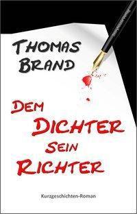 Dem Dichter sein Richter - Thomas Brand  