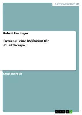 Demenz - eine Indikation für Musiktherapie?, Robert Breitinger