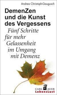 DemenZen und die Kunst des Vergessens - Andrea Christoph-Gaugusch |