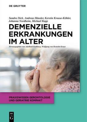 Demenzielle Erkrankungen im Alter, Sandra Dick, Andreas Häusler, Kerstin Krause-Köhler, Johanna Nordheim, Michael Rapp
