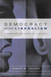 Democracy After Liberalism, Robert Talisse