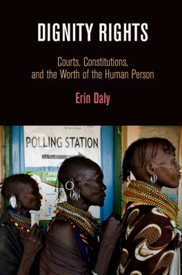 Democracy, Citizenship, and Constitutionalism: Dignity Rights, Erin Daly