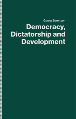 Democracy, Dictatorship and Development, Georg Sørensen