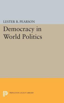 Democracy in World Politics, Lester B. Pearson