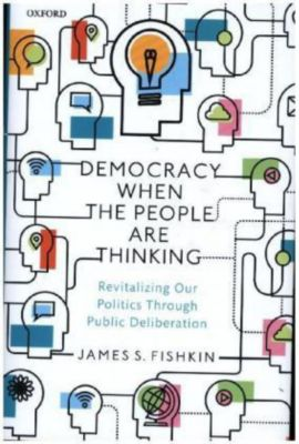 Democracy When the People Are Thinking, James S. Fishkin