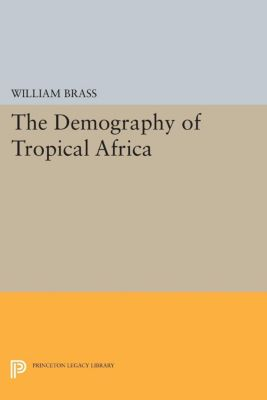 Demography of Tropical Africa, William Brass